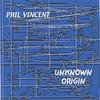 phil vincent unknown origin